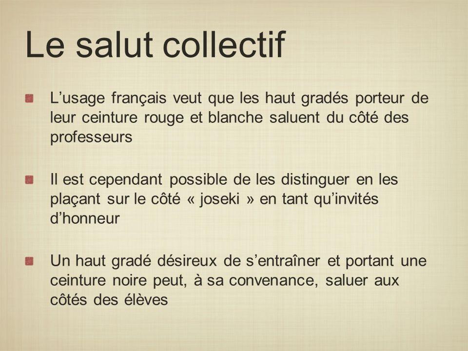 Le salut collectif Lusage français veut que les haut gradés porteur de leur ceinture rouge et blanche saluent du côté des professeurs Il est cependant