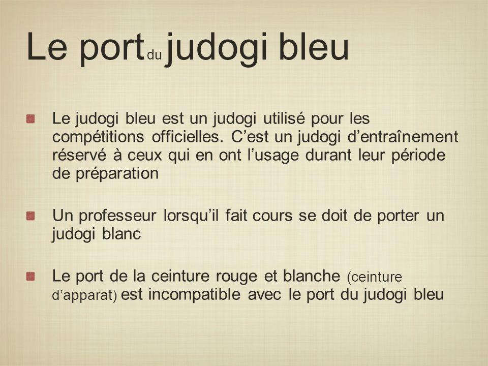 Le port du judogi bleu Le judogi bleu est un judogi utilisé pour les compétitions officielles. Cest un judogi dentraînement réservé à ceux qui en ont