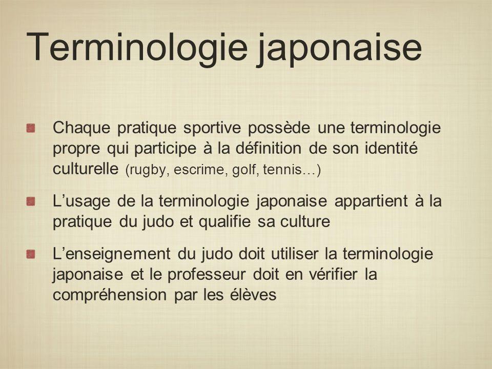 Terminologie japonaise Chaque pratique sportive possède une terminologie propre qui participe à la définition de son identité culturelle (rugby, escri