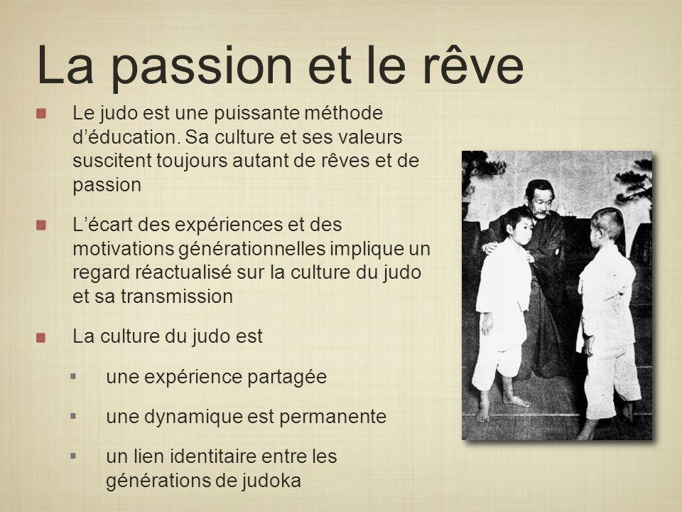 La passion et le rêve Le judo est une puissante méthode déducation. Sa culture et ses valeurs suscitent toujours autant de rêves et de passion Lécart