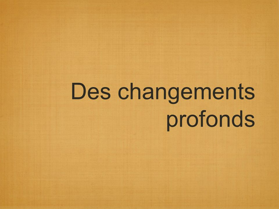 Des changements profonds