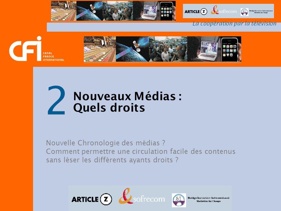 La coopération par la télévision 2 Nouveaux Médias : Quels droits Nouvelle Chronologie des médias ? Comment permettre une circulation facile des conte