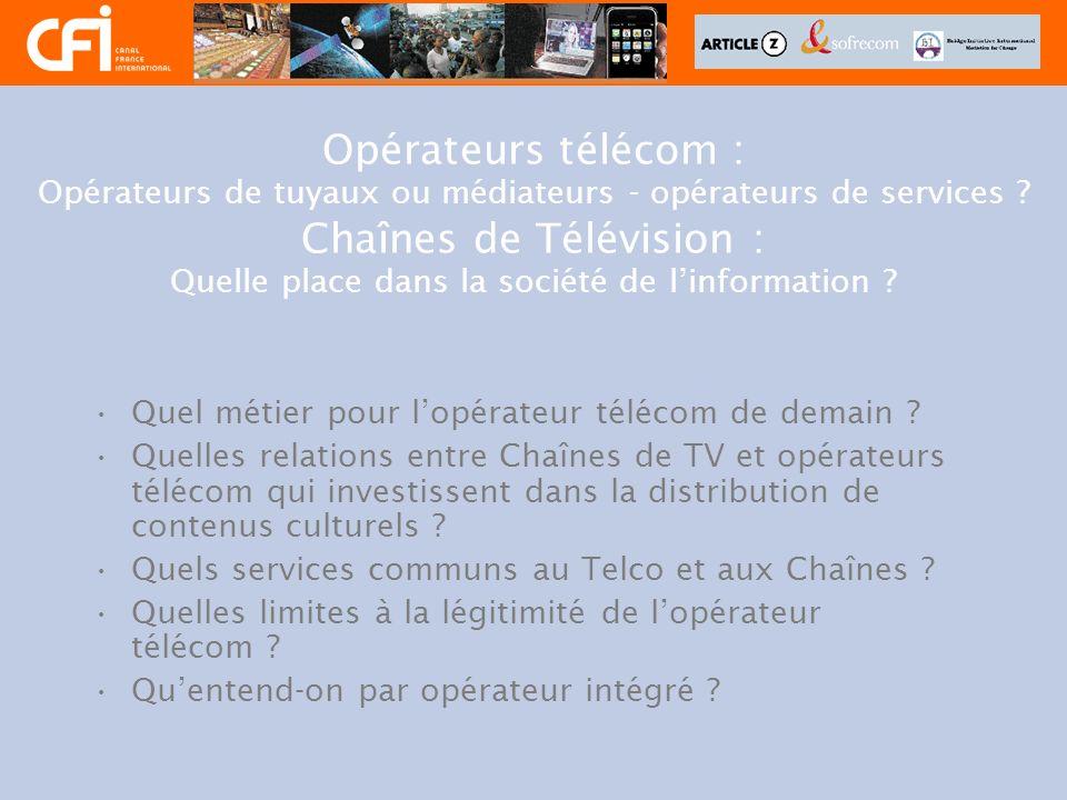 Opérateurs télécom : Opérateurs de tuyaux ou médiateurs - opérateurs de services ? Chaînes de Télévision : Quelle place dans la société de linformatio