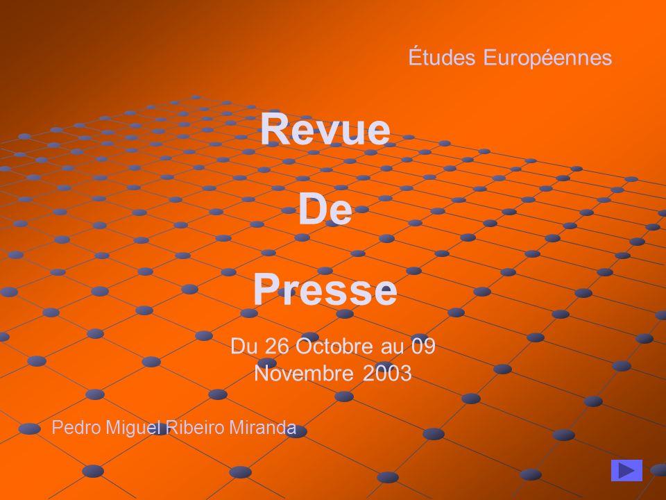 Études Européennes Revue De Presse Pedro Miguel Ribeiro Miranda Du 26 Octobre au 09 Novembre 2003