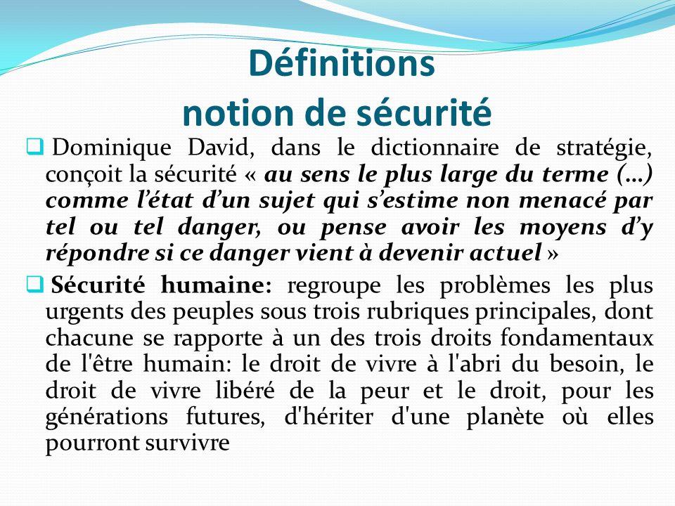 Définitions notion de sécurité Dominique David, dans le dictionnaire de stratégie, conçoit la sécurité « au sens le plus large du terme (…) comme léta