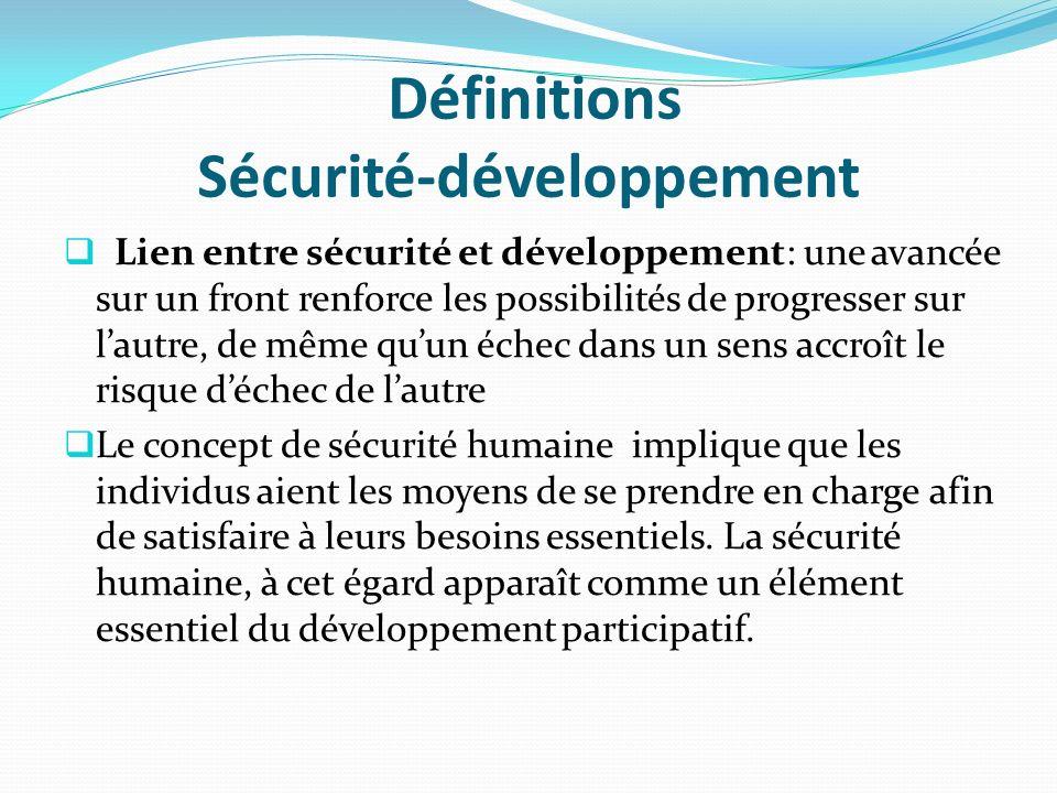 Définitions Sécurité-développement Lien entre sécurité et développement: une avancée sur un front renforce les possibilités de progresser sur lautre,