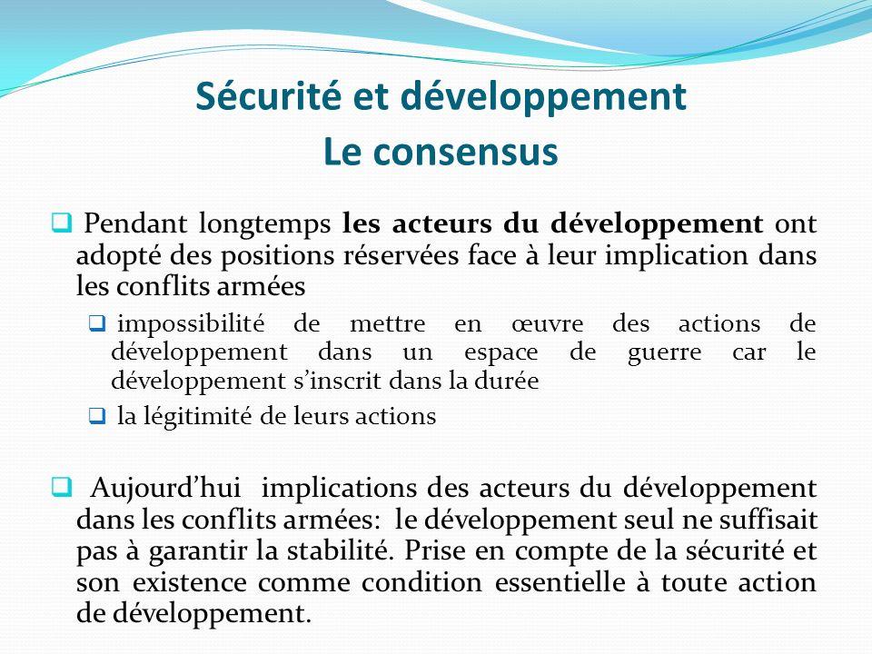 Sécurité et développement Le consensus Pendant longtemps les acteurs du développement ont adopté des positions réservées face à leur implication dans