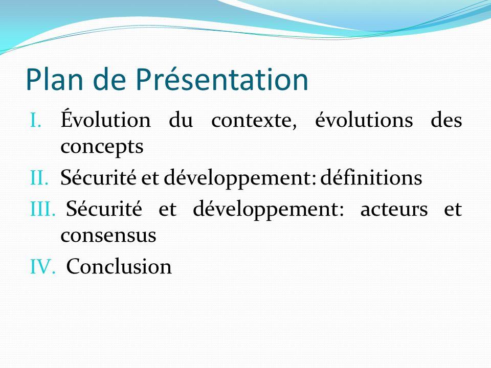 Plan de Présentation I. Évolution du contexte, évolutions des concepts II. Sécurité et développement: définitions III. Sécurité et développement: acte