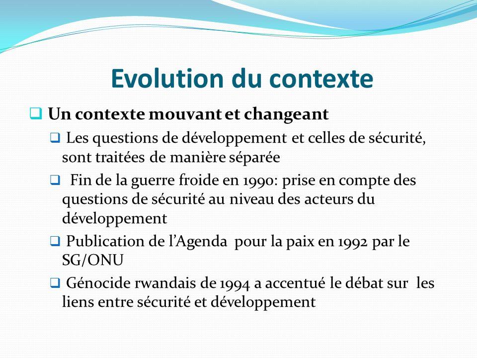 Evolution du contexte Un contexte mouvant et changeant Les questions de développement et celles de sécurité, sont traitées de manière séparée Fin de l
