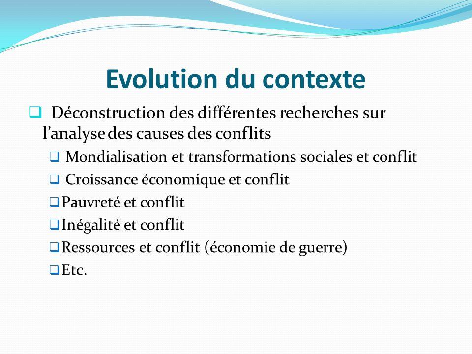 Evolution du contexte Déconstruction des différentes recherches sur lanalyse des causes des conflits Mondialisation et transformations sociales et con