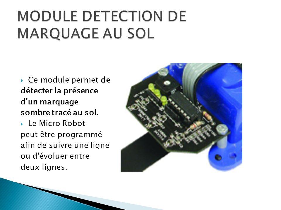 Ce module permet de détecter la présence d'un marquage sombre tracé au sol. Le Micro Robot peut être programmé afin de suivre une ligne ou d'évoluer e