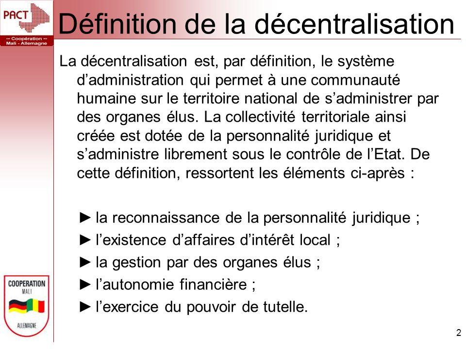 Définition de la décentralisation 2 La décentralisation est, par définition, le système dadministration qui permet à une communauté humaine sur le ter