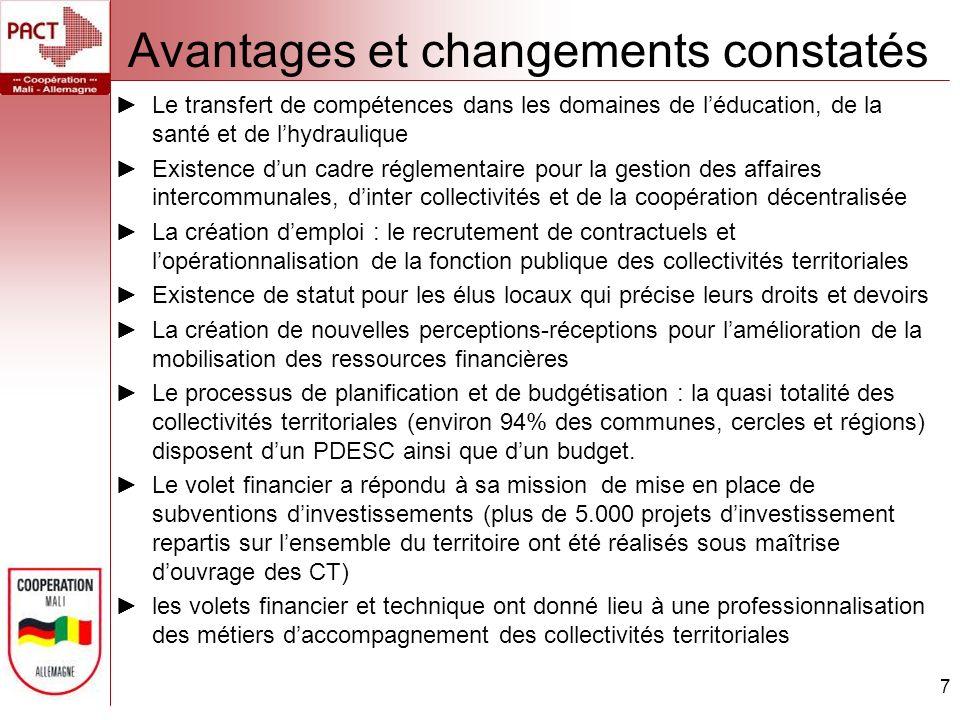 Avantages et changements constatés 7 Le transfert de compétences dans les domaines de léducation, de la santé et de lhydraulique Existence dun cadre r