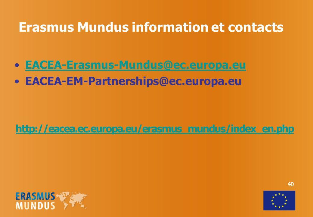 Erasmus Mundus information et contacts EACEA-Erasmus-Mundus@ec.europa.eu EACEA-EM-Partnerships@ec.europa.eu http://eacea.ec.europa.eu/erasmus_mundus/index_en.php 40