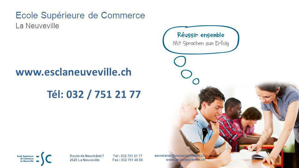 Ecole Supérieure de Commerce La Neuveville secretariat@esclaneuveville.ch www.esclaneuveville.ch Tél : 032 751 21 77 Fax : 032 751 48 88 Route de Neuc