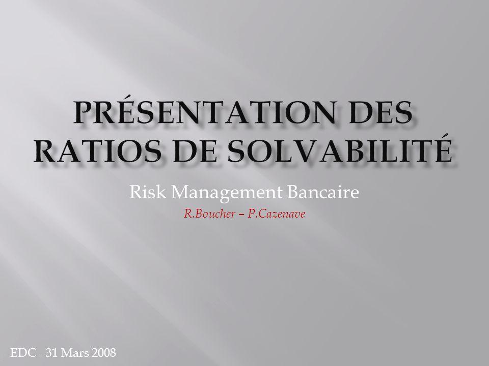 Risk Management Bancaire R.Boucher – P.Cazenave EDC - 31 Mars 2008