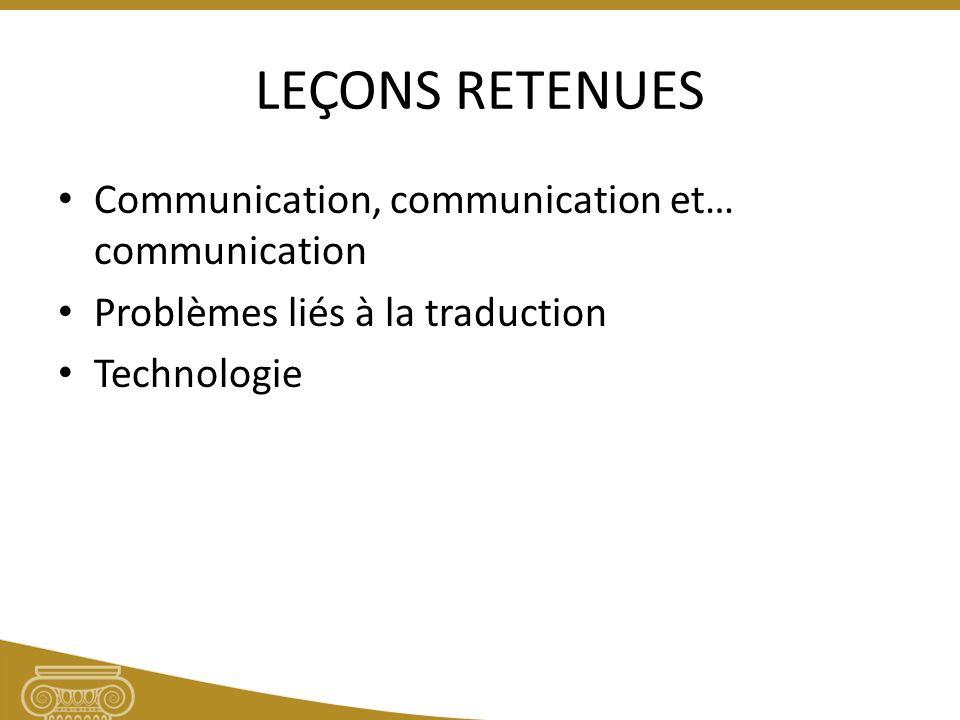 LEÇONS RETENUES Communication, communication et… communication Problèmes liés à la traduction Technologie