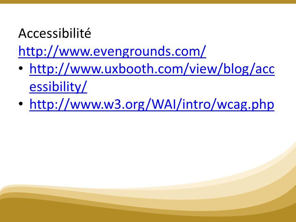 Accessibilité http://www.evengrounds.com/ http://www.evengrounds.com/ http://www.uxbooth.com/view/blog/acc essibility/ http://www.uxbooth.com/view/blog/acc essibility/ http://www.w3.org/WAI/intro/wcag.php