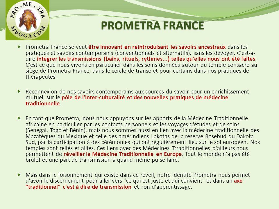 PROMETRA FRANCE Prometra France se veut être innovant en réintroduisant les savoirs ancestraux dans les pratiques et savoirs contemporains (conventionnels et alternatifs), sans les dévoyer.
