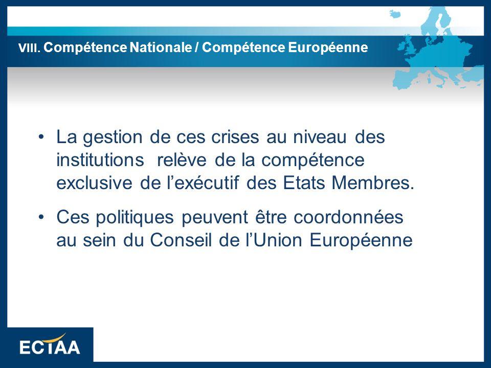La gestion de ces crises au niveau des institutions relève de la compétence exclusive de lexécutif des Etats Membres. Ces politiques peuvent être coor