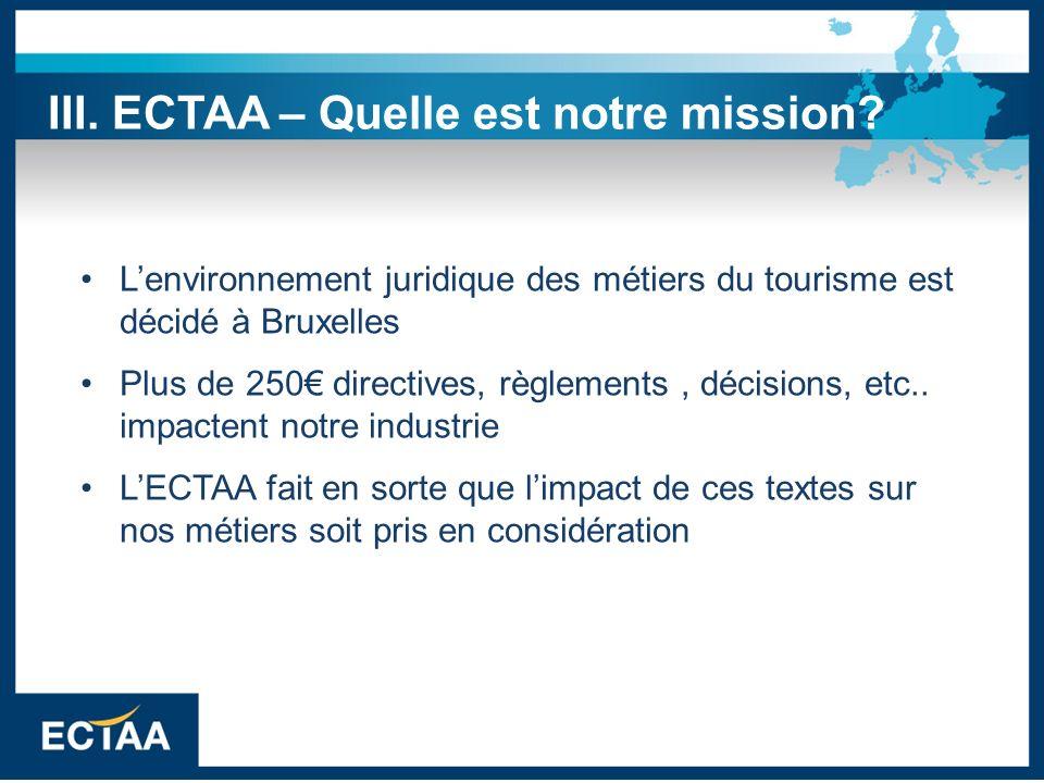 Lenvironnement juridique des métiers du tourisme est décidé à Bruxelles Plus de 250 directives, règlements, décisions, etc.. impactent notre industrie