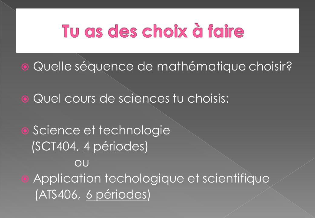 Quelle séquence de mathématique choisir? Quel cours de sciences tu choisis: Science et technologie (SCT404, 4 périodes) ou Application techologique et