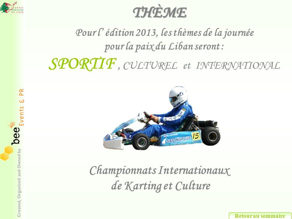 THÈME Championnats Internationaux de Karting et Culture Pour l édition 2013, les thèmes de la journée pour la paix du Liban seront : SPORTIF, CULTUREL