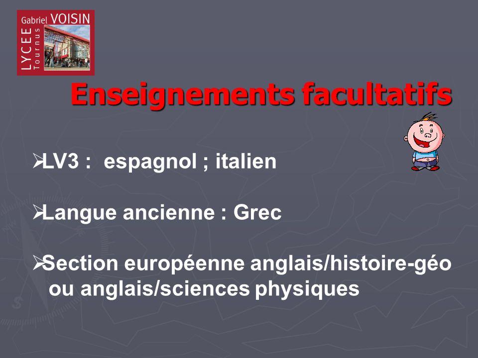 Enseignements facultatifs Enseignements facultatifs LV3 : espagnol ; italien Langue ancienne : Grec Section européenne anglais/histoire-géo ou anglais/sciences physiques