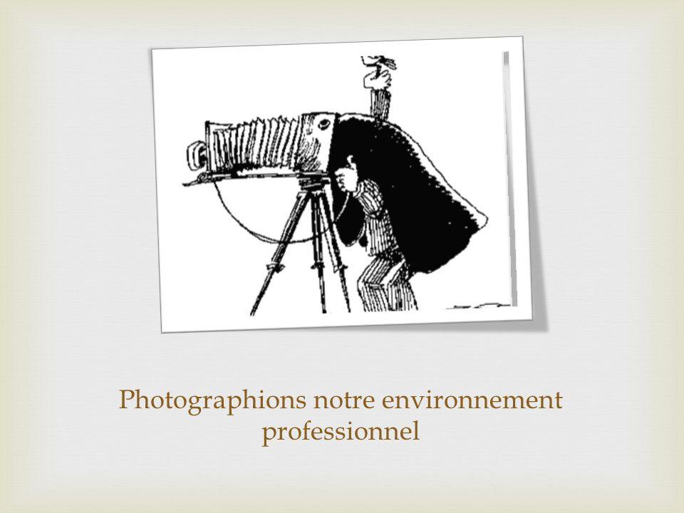 Photographions notre environnement professionnel