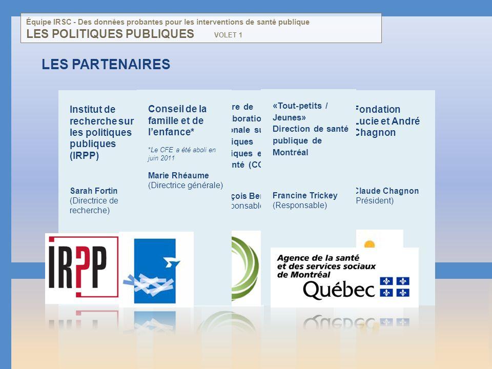 LES POLITIQUES PUBLIQUES LES PARTENAIRES Institut de recherche sur les politiques publiques (IRPP) Sarah Fortin (Directrice de recherche) Centre de co