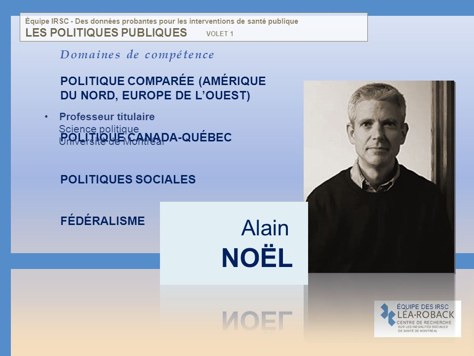Domaines de compétence POLITIQUE COMPARÉE (AMÉRIQUE DU NORD, EUROPE DE LOUEST) POLITIQUE CANADA-QUÉBEC POLITIQUES SOCIALES FÉDÉRALISME Professeur titu