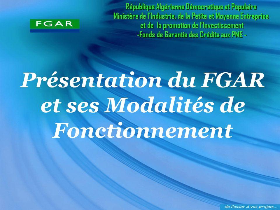 Présentation du FGAR et ses Modalités de Fonctionnement République Algérienne Démocratique et Populaire Ministère de lIndustrie, de la Petite et Moyen