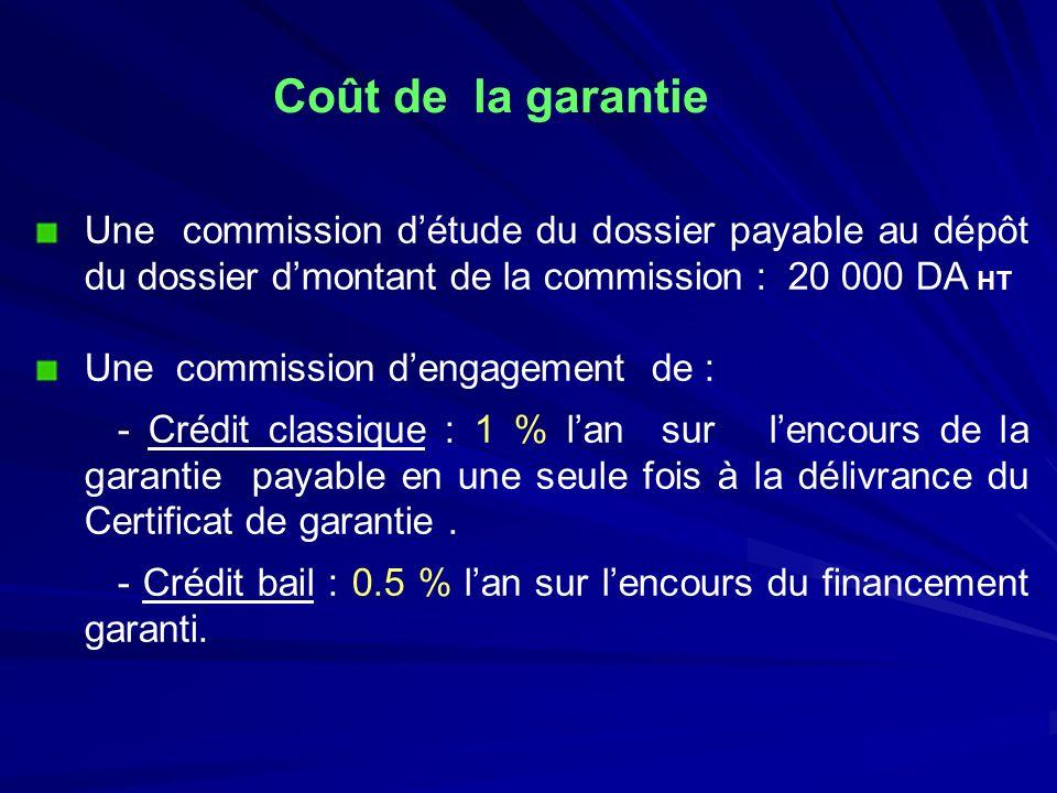 Coût de la garantie Une commission détude du dossier payable au dépôt du dossier dmontant de la commission : 20 000 DA HT Une commission dengagement d