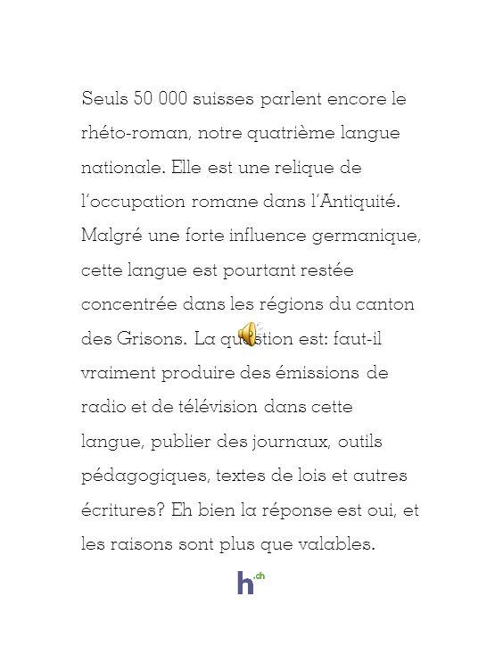 Seuls 50 000 suisses parlent encore le rhéto-roman, notre quatrième langue nationale.