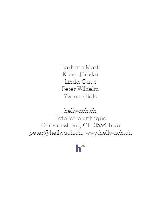 Barbara Marti Kaisu Jääskö Linda Gaus Peter Wilhelm Yvonne Balz hellwach.ch L atelier plurilingue Christensberg, CH-3556 Trub peter@hellwach.ch, www.hellwach.ch