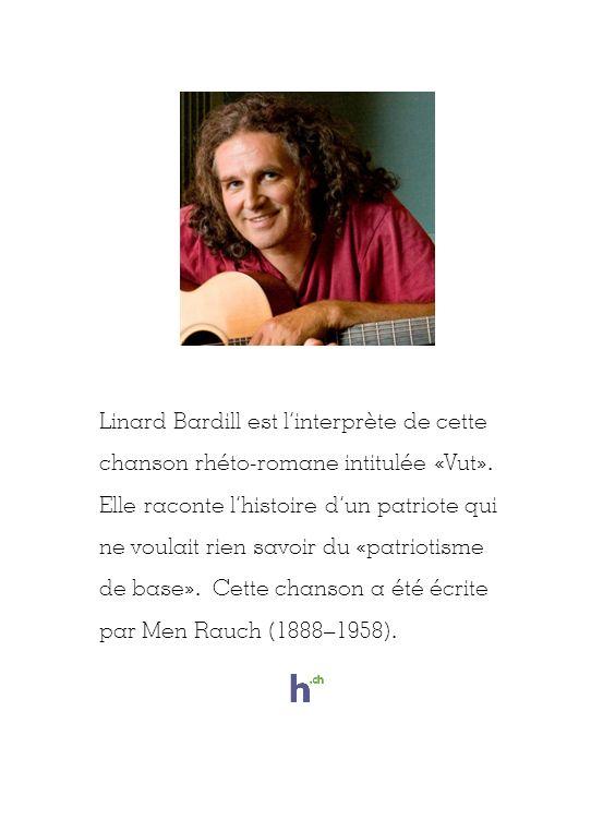 Linard Bardill est linterprète de cette chanson rhéto-romane intitulée «Vut».