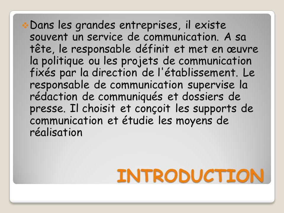 INTRODUCTION INTRODUCTION Dans les grandes entreprises, il existe souvent un service de communication. A sa tête, le responsable définit et met en œuv