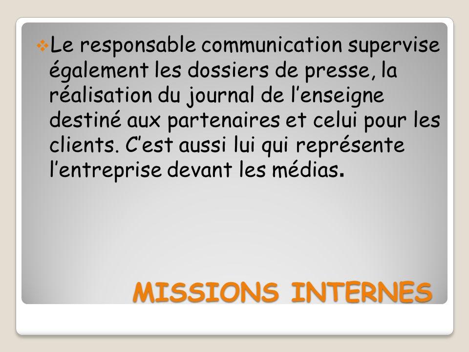 MISSIONS INTERNES MISSIONS INTERNES Le responsable communication supervise également les dossiers de presse, la réalisation du journal de lenseigne de