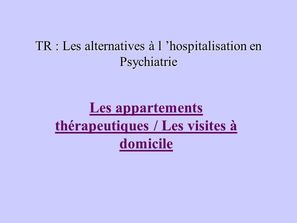 TR : Les alternatives à l hospitalisation en Psychiatrie Les appartements thérapeutiques / Les visites à domicile
