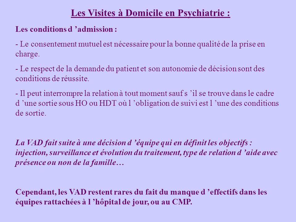 Les Visites à Domicile en Psychiatrie : Les conditions d admission : - Le consentement mutuel est nécessaire pour la bonne qualité de la prise en charge.