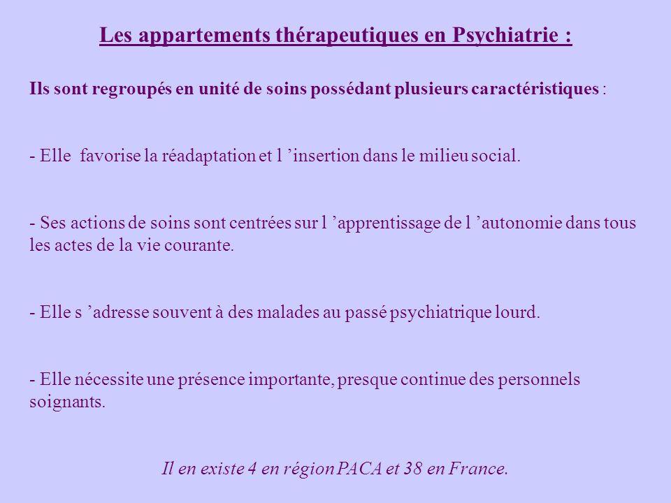 Les appartements thérapeutiques en Psychiatrie : Ils sont regroupés en unité de soins possédant plusieurs caractéristiques : - Elle favorise la réadaptation et l insertion dans le milieu social.