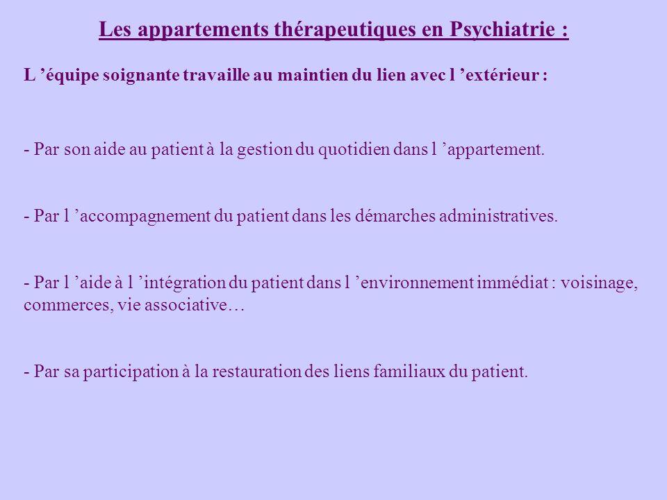 Les appartements thérapeutiques en Psychiatrie : L équipe soignante travaille au maintien du lien avec l extérieur : - Par son aide au patient à la gestion du quotidien dans l appartement.