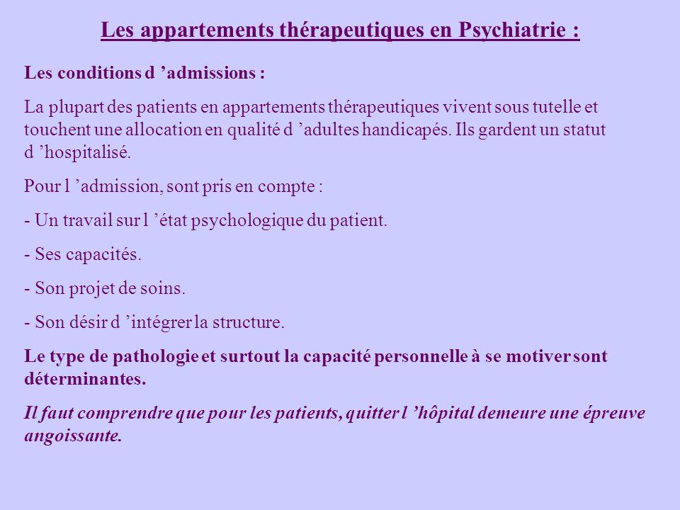 Les appartements thérapeutiques en Psychiatrie : Les conditions d admissions : La plupart des patients en appartements thérapeutiques vivent sous tutelle et touchent une allocation en qualité d adultes handicapés.
