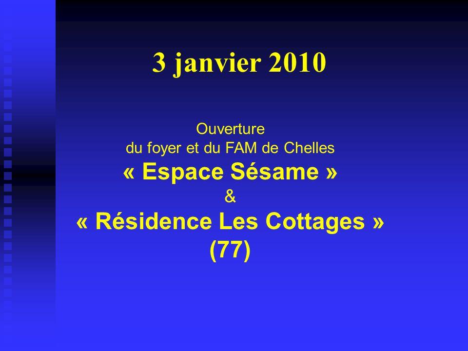 3 janvier 2010 Ouverture du foyer et du FAM de Chelles « Espace Sésame » & « Résidence Les Cottages » (77)