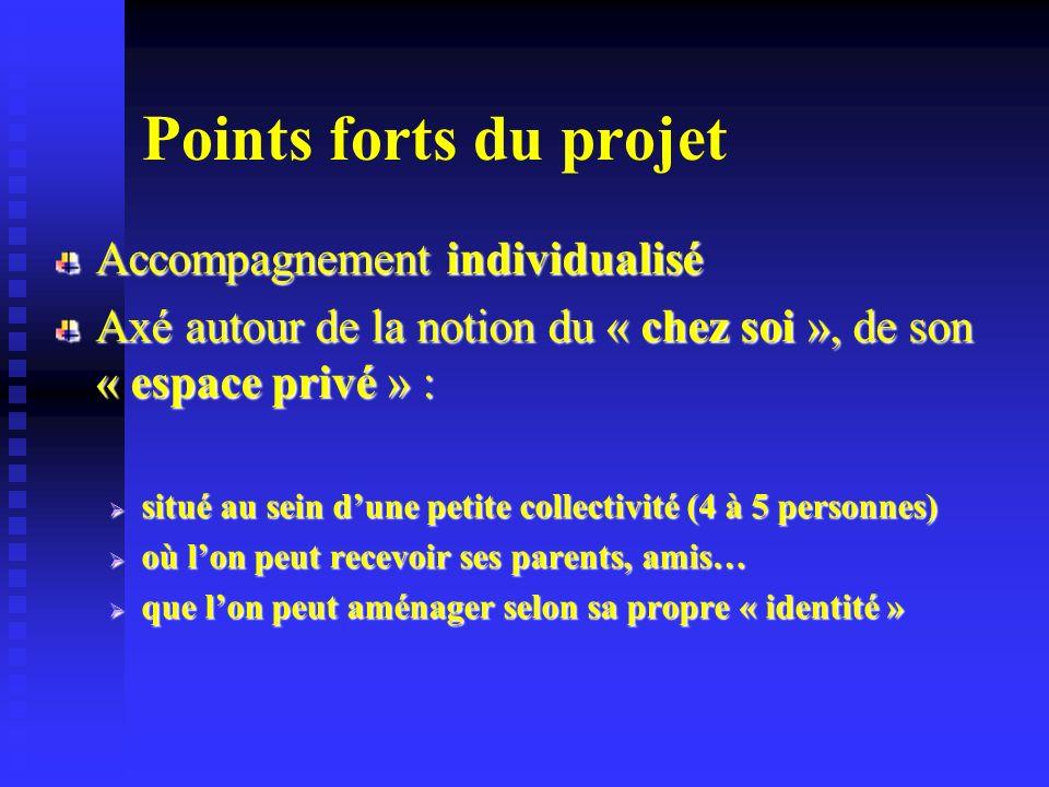 Points forts du projet Accompagnement individualisé Axé autour de la notion du « chez soi », de son « espace privé » : situé au sein dune petite colle