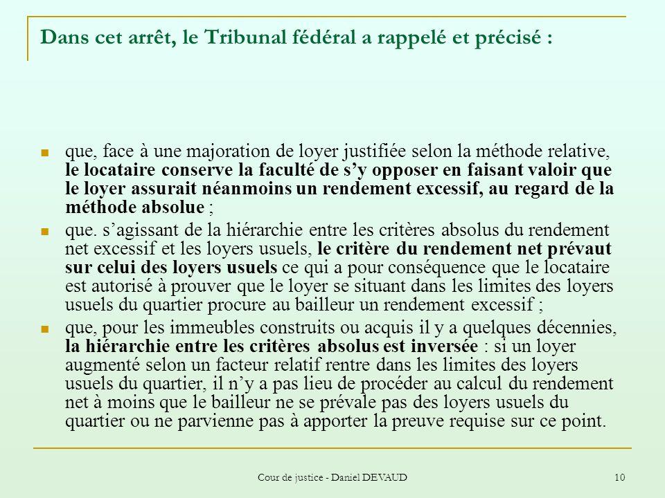 Cour de justice - Daniel DEVAUD 10 Dans cet arrêt, le Tribunal fédéral a rappelé et précisé : que, face à une majoration de loyer justifiée selon la m