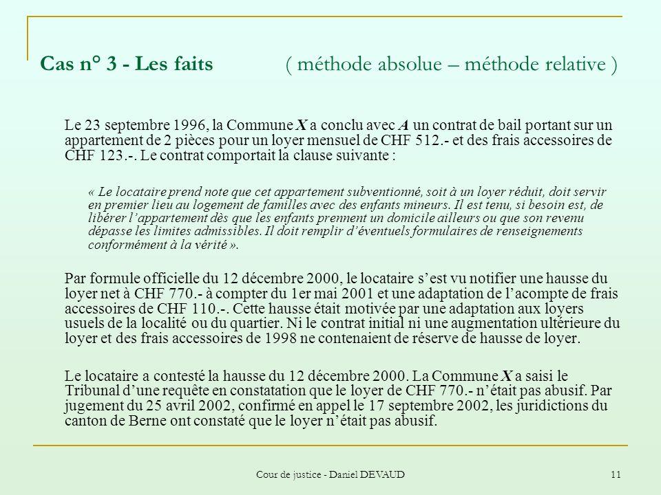 Cour de justice - Daniel DEVAUD 11 Cas n° 3 - Les faits ( méthode absolue – méthode relative ) Le 23 septembre 1996, la Commune X a conclu avec A un c