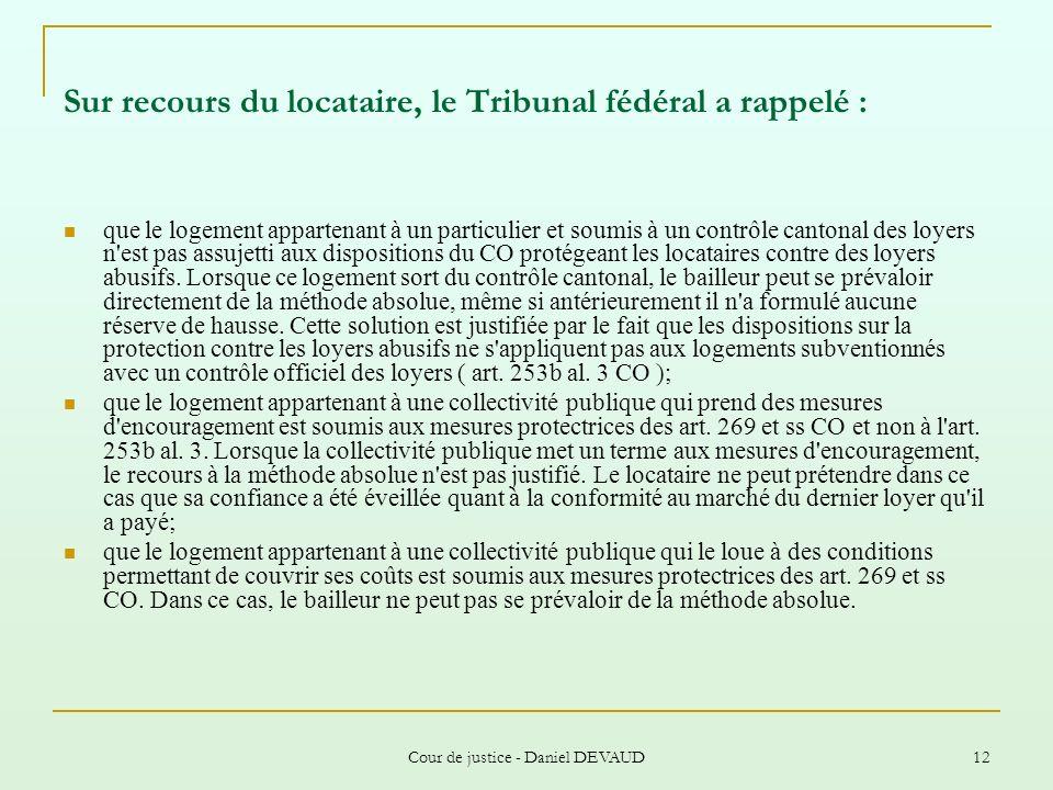Cour de justice - Daniel DEVAUD 12 Sur recours du locataire, le Tribunal fédéral a rappelé : que le logement appartenant à un particulier et soumis à