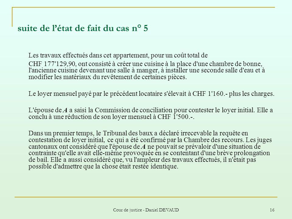 Cour de justice - Daniel DEVAUD 16 suite de létat de fait du cas n° 5 Les travaux effectués dans cet appartement, pour un coût total de CHF 177'129,90