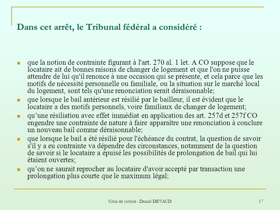Cour de justice - Daniel DEVAUD 17 Dans cet arrêt, le Tribunal fédéral a considéré : que la notion de contrainte figurant à l'art. 270 al. 1 let. A CO